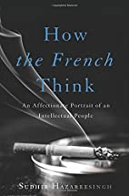 How the French Think: An Affectionate…