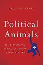 Political Animals: How Our Stone-Age Brain…