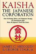 Kaisha Japanese Corp by James C. Abegglen