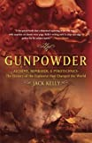 Kelly, Jack: Gunpowder: Alchemy, Bombards, and Pyrotechnics  The History of the Explosive Tath Changed the World