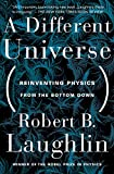 Laughlin, Robert B.: A Different Universe: Reinventing Physics from the Bottom Down