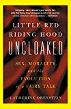 Orenstein, Catherine: Little Red Riding Hood Uncloaked: Sex, Morality, and the Evolution of a Fairy Tale