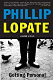 Lopate, Phillip: Getting Personal: Selected Writings