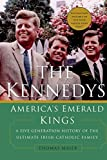 Maier, Thomas: The Kennedys : America's Emerald Kings: A Five-Generation History of the Ultimate Irish-Catholic Family