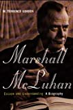 Gordon, Terrence W.: Marshall McLuhan: Escape into Understanding
