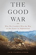 The Good War: Why We Couldn't Win the…
