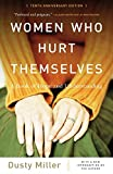 Miller, Dusty: Women Who Hurt Themselves: A Book of Hope and Understanding