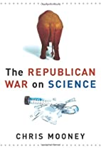 The Republican War on Science by Chris…