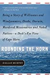 Murphy, Dallas: Rounding The Horn: Being the Story of Williwaws and Windjammers, Drake, Darwin, Murdered Missionaries and Naked Natives - A Deck&#39;s Eye View of Cape Horn
