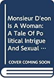 Kates, Gary: Monsieur D'Eon Is a Woman: A Tale of Political Intrigue and Sexual Masquerade