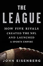 The League: How Five Rivals Created the NFL…