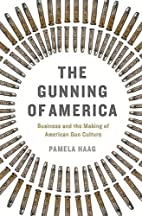 The Gunning of America: Business and the…