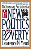 Mead, Lawrence M.: The New Politics of Poverty: The Nonworking Poor in America