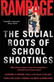 Newman, Katherine S.: Rampage: The Social Roots Of School Shootings