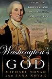 Novak, Michael: Washington's God: Religion, Liberty, and the Father of Our Country