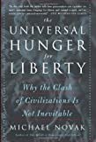 Novak, Michael: The Universal Hunger For Liberty: Why the Clash of Civilizations Is Not Inevitable