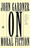 Gardner, John: On Moral Fiction