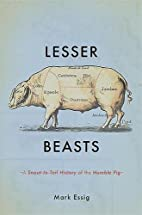 Lesser Beasts: A Snout-to-Tail History of…