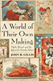 Gillis, John R.: A World of Their Own Making: Myth, Ritual, and the Quest for Family Values