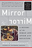 Mark Pendergrast: Mirror, Mirror: A History Of The Human Love Affair With Reflection