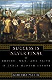 Parker, Geoffrey: Success is Never Final: Empire, War, and Faith in Early Modern Europe