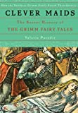 Paradiz, Valerie: Clever Maids: The Secret History of the Grimm Fairy Tales