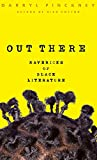 Pinckney, Darryl: Out There: Mavericks of Black Literature