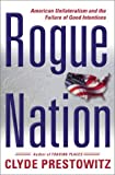 Clyde V. Prestowitz: Rogue Nation: American Unilateralism And The Failure Of Good Intentions
