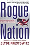 Prestowitz, Clyde V.: Rogue Nation: American Unilateralism and the Failure of Good Intentions