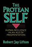 Lifton, Robert Jay: The Protean Self: Human Resilience in an Age of Fragmentation