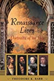 Rabb, Theodore K.: Renaissance Lives: Portraits of an Age
