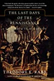 Rabb, Theodore K.: The Last Days of the Renaissance: And the March to Modernity