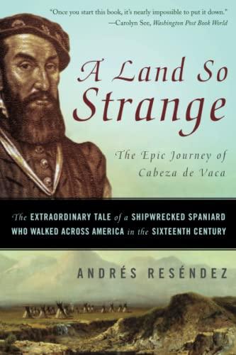 a-land-so-strange-the-epic-journey-of-cabeza-de-vaca