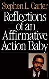Carter, Stephen L.: Reflections Of An Affirmative Action Baby