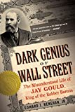 Renehan, Edward J.: Dark Genius of Wall Street: The Misunderstood LIfe of Jay Gould, King of the Robber Barons