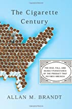 The Cigarette Century: The Rise, Fall, and…