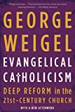 Weigel, George: Evangelical Catholicism: Deep Reform in the 21st-Century Church
