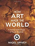 Spivey, Nigel: How Art Made the World: A Journey to the Origins of Human Creativity