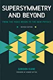 Kane, Gordon: Supersymmetry and Beyond: From the Higgs Boson to the New Physics