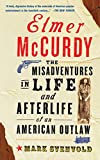 Svenvold, Mark: Elmer McCurdy: The Misadventures in Life and Afterlife of an American Outlaw