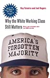 Rogers, Joel: America's Forgotten Majority: Why the White Working Class Still Matters