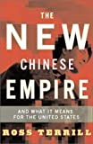 Terrill, Ross: The New Chinese Empire: And What It Means for the United States