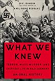 Johnson, Eric W.: What We Knew: Terror, Mass Murder, and Everyday LIfe in Nazi Germany Oral History