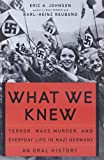 Johnson, Eric: What We Knew: Terror, Mass Murder, And Everyday Life in Nazi Germany