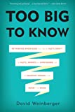 Weinberger, David: Too Big to Know: Rethinking Knowledge Now That the Facts Aren't the Facts, Experts Are Everywhere, and the Smartest Person in the Room Is the Room