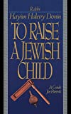 Donin, Hayim Halevy: To Raise a Jewish Child: A Guide for Parents