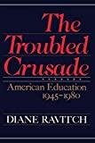 Diane Ravitch: The Troubled Crusade: American Education, 1945-1980
