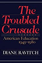 The Troubled Crusade: American Education,…