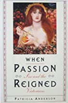 When Passion Reigned: Sex and the Victorians…