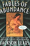 Lears, Jackson: Fables of Abundance: A Cultural History of Advertising in America